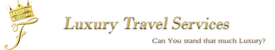 "Luxury Products & Services by ""F""Luxury World – Luxury Travel Services"